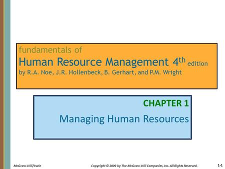 1-1 McGraw-Hill/IrwinCopyright © 2009 by The McGraw-Hill Companies, Inc. All Rights Reserved. fundamentals of Human Resource Management 4 th edition by.