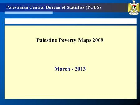 Palestinian Central Bureau of Statistics (PCBS) Palestine Poverty Maps 2009 March - 2013.