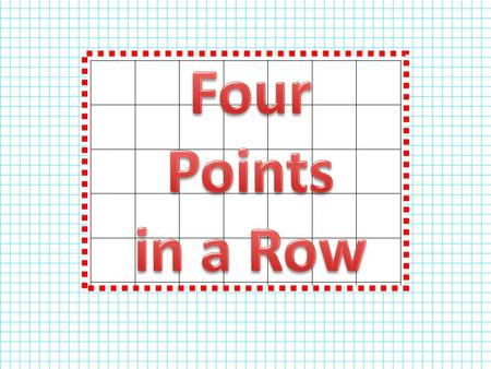 Can you use your logic and good strategies to beat your partner in a game of Four Points in a Row? Can you match up four ordered pairs to four points.