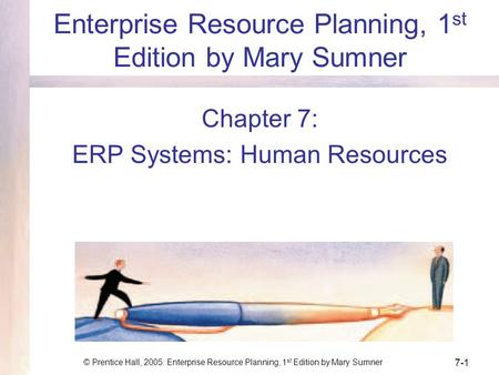 © Prentice Hall, 2005: Enterprise Resource Planning, 1 st Edition by Mary Sumner 7-1 Enterprise Resource Planning, 1 st Edition by Mary Sumner Chapter.