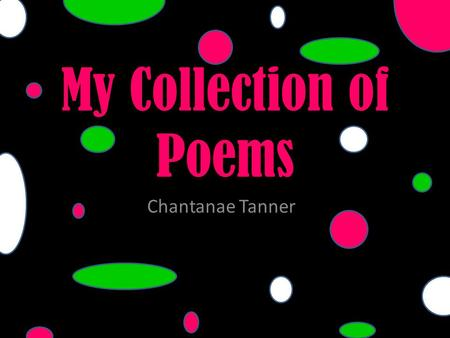 My Collection of Poems Chantanae Tanner.