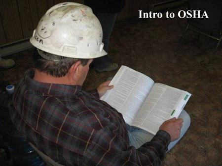 1 Intro to OSHA. Susan Harwood Training Grant This material was produced under grant number SH-20868-SH0 from the Occupational Safety and Health Administration,