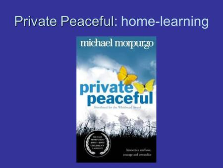 Private Peaceful Private Peaceful: home-learning.