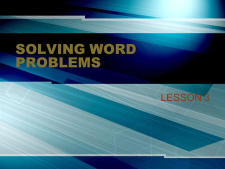 SOLVING WORD PROBLEMS LESSON 3.