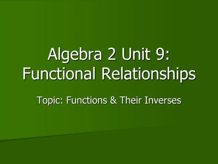 Algebra 2 Unit 9: Functional Relationships