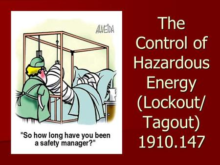 The Control of Hazardous Energy (Lockout/ Tagout)