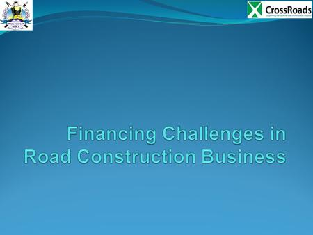 Session Objectives Examine the Financing challenges in road construction. Session outcome: By the end of the session trainees should be able; To identify.