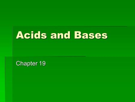 Acids and Bases Chapter 19. Ions in Solution  Aqueous solutions contain H + ions and OH - ions  If a solution has more H + ions than OH - ions it is.
