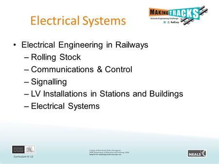 Electrical Systems Electrical Engineering in Railways –Rolling Stock –Communications & Control –Signalling –LV Installations in Stations and Buildings.