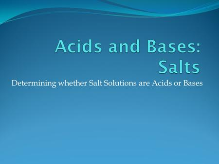 Determining whether Salt Solutions are Acids or Bases.