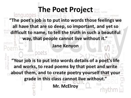 "The Poet Project ""The poet's job is to put into words those feelings we all have that are so deep, so important, and yet so difficult to name, to tell."
