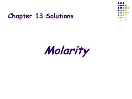 Chapter 13 Solutions Molarity.