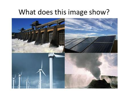 What does this image show?. Science and Technology The energy debate: Could our future be renewable?
