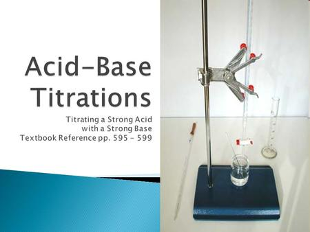 1.  Titration is a common laboratory technique used to determine the concentration of a solution  Titrant is the solution in the buret  Standard Solution.