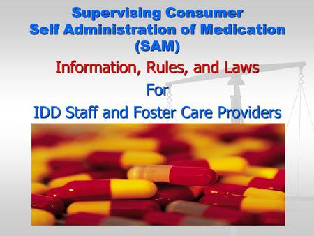 Supervising Consumer Self Administration of Medication (SAM)