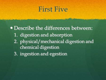 First Five Describe the differences between: digestion and absorption