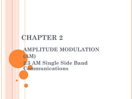 AMPLITUDE MODULATION (AM) 2.3 AM Single Side Band Communications