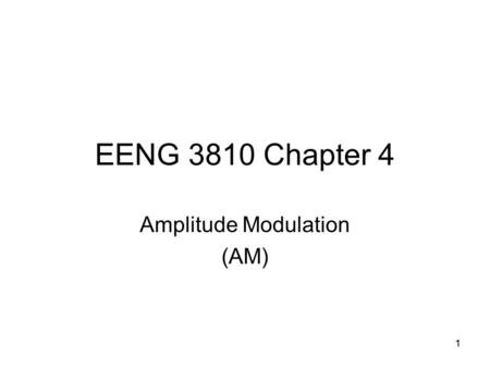 11 EENG 3810 Chapter 4 Amplitude Modulation (AM).