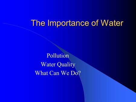 The Importance of Water Pollution Water Quality What Can We Do?