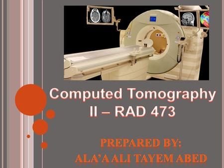 Computed Tomography II – RAD 473