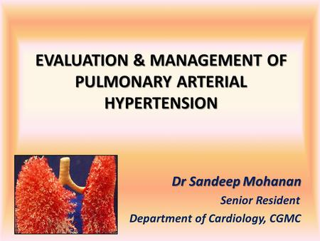 EVALUATION & MANAGEMENT OF PULMONARY ARTERIAL HYPERTENSION