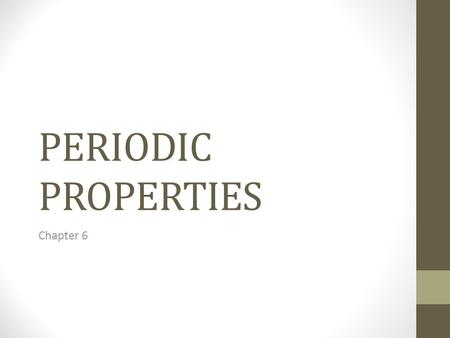 PERIODIC PROPERTIES Chapter 6.