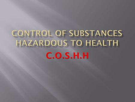 C.O.S.H.H.  the actions your employer must take to protect your health from the effects of harmful substances  the actions you must take to protect.