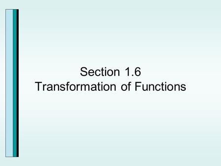 Section 1.6 Transformation of Functions