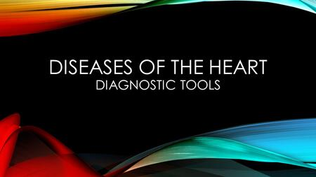 DISEASES OF THE HEART DIAGNOSTIC TOOLS. EKG MRI NUCLEAR IMAGING ANGIOGRAPHY.