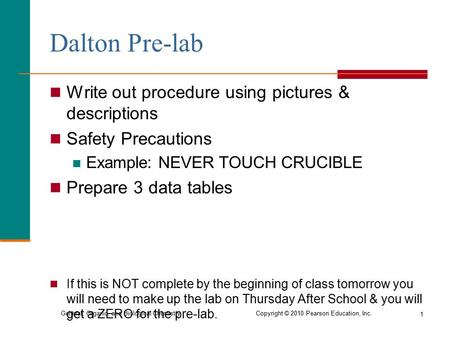 General, Organic, and Biological Chemistry Copyright © 2010 Pearson Education, Inc. Dalton Pre-lab Write out procedure using pictures & descriptions Safety.