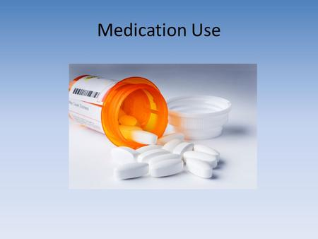 "Medication Use. Discussion Question #1 ""Drugs represent one of the classical conundrums of life. We can't live with them; we can't live without them."""