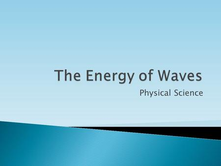 The Energy of Waves Physical Science.