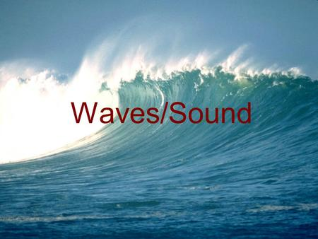 Waves/Sound. The Nature of Waves What is a wave? A wave is a repeating disturbance or movement that transfers energy through matter or space.