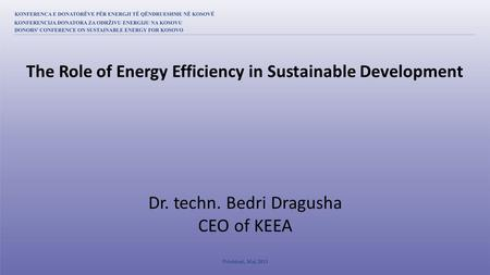 Dr. techn. Bedri Dragusha CEO of KEEA The Role of Energy Efficiency in Sustainable Development.