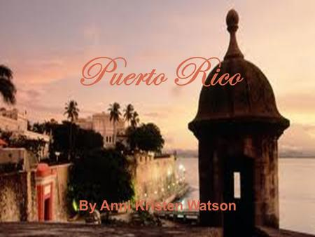 Puerto Rico By Anni Kristen Watson. History Of Puerto Rico.