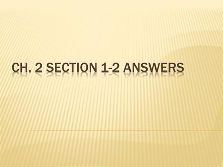 Ch. 2 section 1-2 answers.