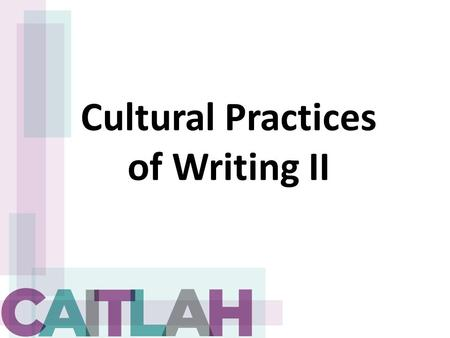 Cultural Practices of Writing II. Writing Processes as Schooling Explore writing processes as situated within schooling. Or Explore writing/reading process.