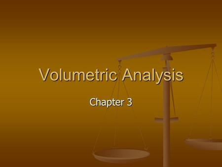 Volumetric Analysis Chapter 3.