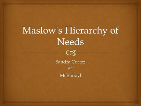Sandra Cortez P.2McElmoyl.   Abraham Maslow was a pioneer of humanistic psychology who is best known for his creation of Maslow's hierarchy of need.
