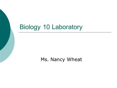 Biology 10 Laboratory Ms. Nancy Wheat. Important Information  Instructor: Ms. Nancy Wheat  Lab book: Biology 10 Laboratory Manual.
