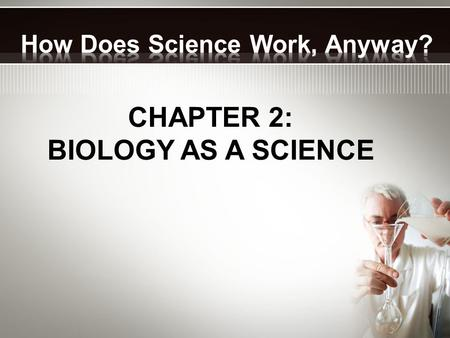 CHAPTER 2: BIOLOGY AS A SCIENCE. Information you gather with your senses Logical conclusions based on observations.