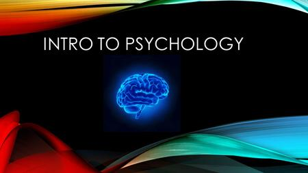 INTRO TO PSYCHOLOGY.