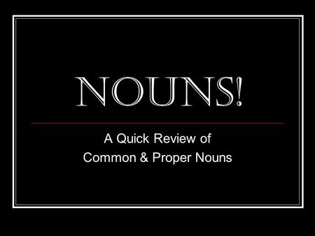 A Quick Review of Common & Proper Nouns