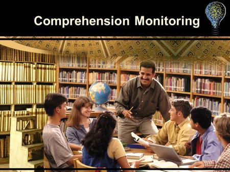 Comprehension Monitoring. What is comprehension monitoring? The ability of a reader to be aware, while reading, whether a text is making sense or not.