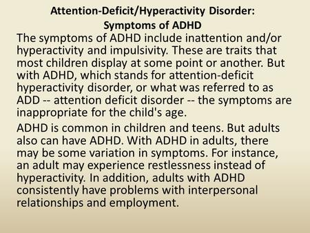 Attention-Deficit/Hyperactivity Disorder: Symptoms of ADHD The symptoms of ADHD include inattention and/or hyperactivity and impulsivity. These are traits.