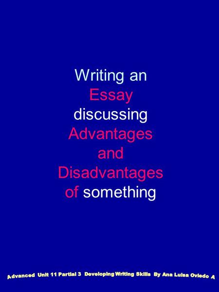 Writing an Essay discussing Advantages and Disadvantages of something.