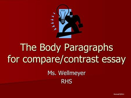 The Body Paragraphs for compare/contrast essay Ms. Wellmeyer RHS Revised 9/2011.