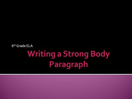 Writing a Strong Body Paragraph