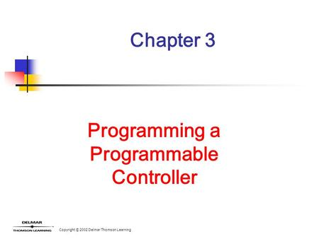 Copyright © 2002 Delmar Thomson Learning Chapter 3 Programming a Programmable Controller.