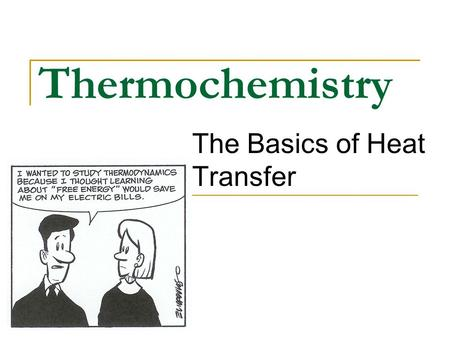Thermochemistry The Basics of Heat Transfer. The Flow of Energy Thermochemistry - concerned with heat changes that occur during chemical reactions.